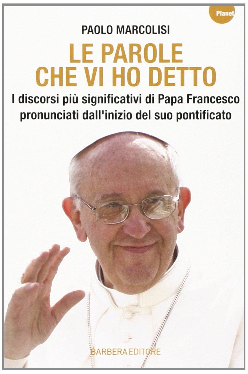 parole-che-vi-ho-detto-I-discorsi-piu-significativi-di-papa-Francesco-pronuncia
