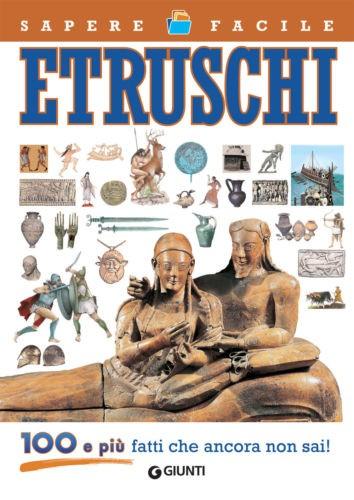 Etruschi. 100 e più fatti che ancora non sai!