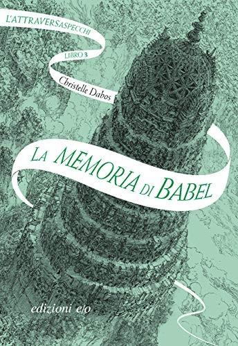 La memoria di Babel. L'Attraversaspecchi. Vol. 3