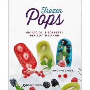 Frozen Pops. Ghiaccioli e Sorbetti per Tutto L'anno