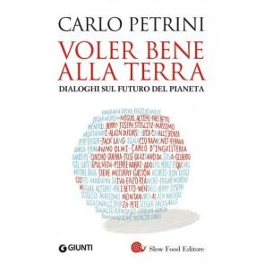 Voler Bene Alla Terra. Dialoghi Sul Futuro Del Pianeta