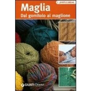 Maglia. Dal Gomitolo Al Maglione