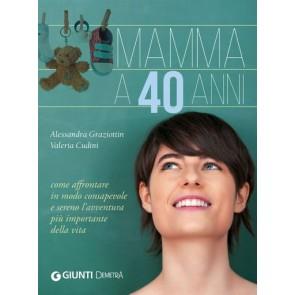 Mamma a 40 Anni. Come Concepire e Accogliere Serenamente Un Figlio Dopo gli «anta»