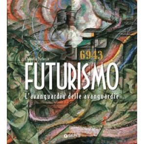 Futurismo. L'avanguardia delle avanguardie. Ediz. illustrata