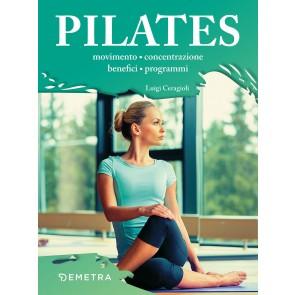 Il metodo Pilates. Movimento, concentrazione, benefici, programmi