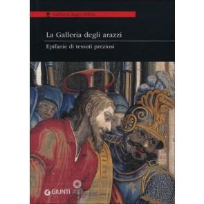 La Galleria degli arazzi. Epifanie di tessuti preziosi. Catalogo della mostra (Firenze, 20 marzo - 3 giugno 2012)