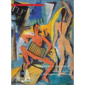 Scoperte e massacri. Ardengo Soffici e le avanguardie a Firenze. Catalogo della mostra (Firenze, 27 settembre 2016-8 gennaio 2017)