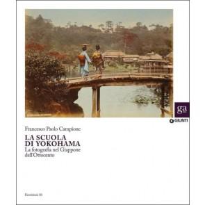 La Scuola di Yokohama. La fotografia nel Giappone nell'Ottocento. Ediz. illustrata