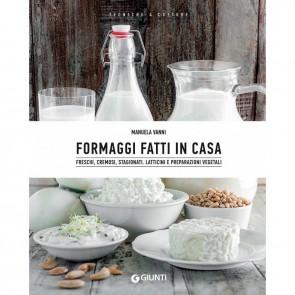 Formaggi fatti in casa. Produrre formaggi, latticini e preparazioni vegetali