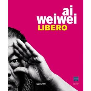 Ai Weiwei. Libero-Ai Weiwei. Palazzo Strozzi. Ediz. inglese