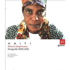 Haiti. Roberto Stephenson. Fotografie 2000-2010. Catalogo della mostra(Lugano, 2 ottobre 2011 - 26 febbraio 2012. Torino, 23 marzo - 27 maggio 2012)