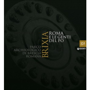 Brixia. Roma e le genti del Po. Parco archeologico di Brescia romana