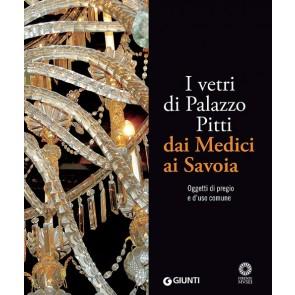 I vetri di Palazzo Pitti dai Medici ai Savoia. Oggetti di pregio e d'uso comune