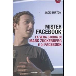 Mister Facebook. La vera storia di Mark Zuckerberg e di Facebook