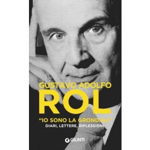Gustavo Adolfo Rol. «Io sono la grondaia». Diari, lettere, riflessioni