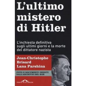 L'ultimo mistero di Hitler. L'inchiesta definitiva sugli ultimi giorni e la morte del dittatore nazista