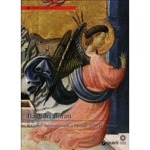 Bagliori dorati. Il Gotico Internazionale a Firenze 1375-1440. Catalogo della mostra (Firenze, 19 giugno-4 novembre 2012)