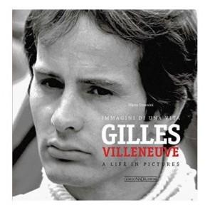 Gilles Villeneuve. Immagini di una vita-A life in pictures