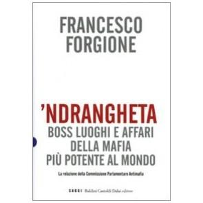'Ndrangheta. Boss, luoghi e affari della mafia più potente al mondo. La relazione della Commissione Parlamentare Antimafia