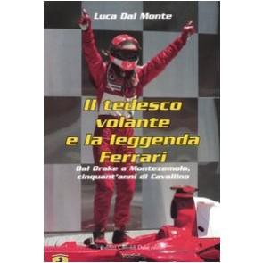 Il tedesco volante e la leggenda Ferrari. Dal Drake a Montezemolo, cinquant'anni di Cavallino