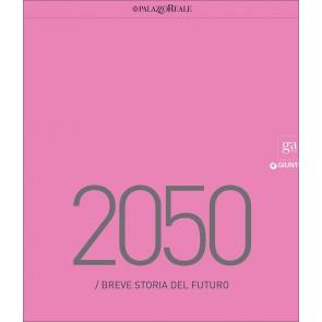 2050. Breve storia del futuro. Catalogo della mostra (Milano, 23 marzo-29 maggio 2016). Ediz. illustrata