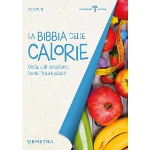 La bibbia delle calorie. Dieta, alimentazione, forma fisica e salute
