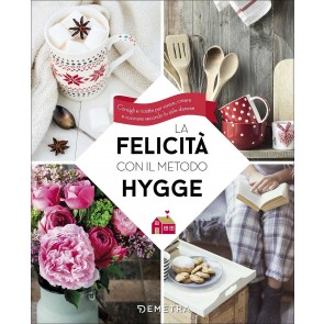 La felicità con il metodo Hygge. Consigli e ricette per vivere, creare e cucinare secondo lo stile danese
