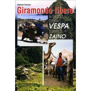 Giramondo libero. In viaggio con la Vespa o con lo zaino