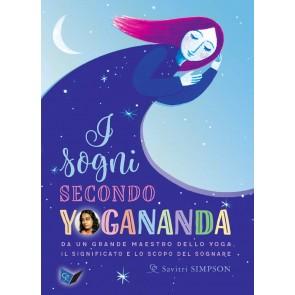 I sogni secondo yogananda. Da un Maestro dello yoga, il significato e lo scopo del sognare