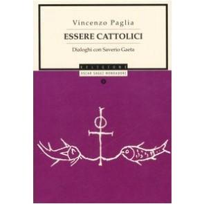 Essere cattolici. Dialoghi con Saverio Gaeta