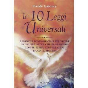 Le dieci leggi universali. I principi fondamentali per vivere in salute oltre che in armonia con se stessi, con gli altri e con il mondo