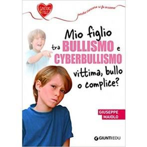 Mio figlio tra bullismo e cyberbullismo. Vittima, bullo o complice?