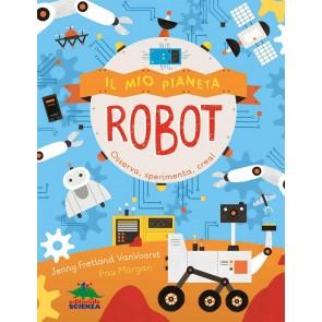 Il mio pianeta. Robot. Osserva, sperimenta, crea!