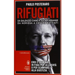 Rifugiati. Da Galeazzo Ciano a Julian Assange, Da Noriega a Cesare Battisti