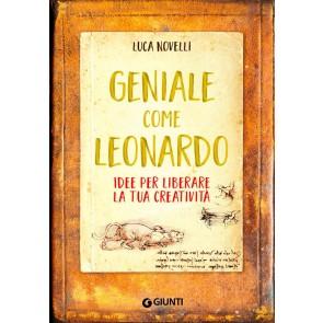 Geniale come Leonardo. Idee per liberare la tua creatività