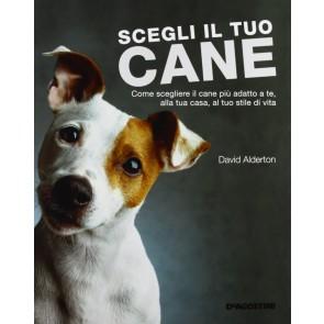 Scegli il tuo cane. Come scegliere il cane più adatto a te, alla tua casa, al tuo stile di vita. Ediz. illustrata