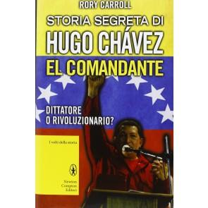 Storia segreta di Hugo Chavez. El Comandante. Dittatore o rivoluzionario?