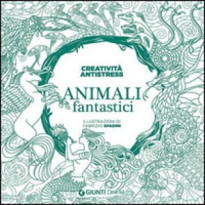 Animali fantastici. Creatività antistress