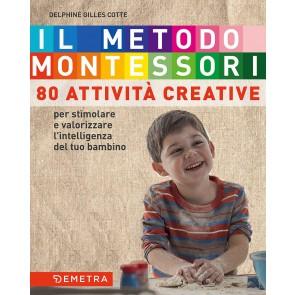 Il metodo Montessori a casa tua. 80 attività creative. Per stimolare e valorizzare l'intelligenza del tuo bambino