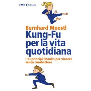 Kung-fu per la vita quotidiana. I 13 principi Shaolin per vincere senza combattere