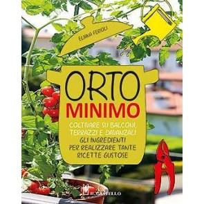 Orto minimo. Coltivare su balconi, terrazzi e davanzali gli ingredienti per realizzare tante ricette gustose