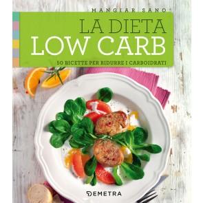 La dieta low carb. 50 ricette per ridurre i carboidrati
