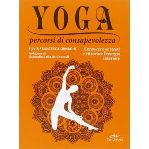 Yoga percorsi di consapevolezza. Conoscere se stessi e ritrovare l'energia interiore