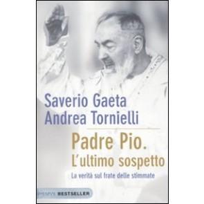Padre Pio. L'ultimo sospetto. La verità sul frate delle stimmate