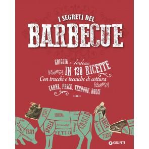 I segreti delbarbecue. Griglia e barbecue in 150 ricette