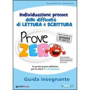 Prove Zero. Guida insegnante. Strumenti di valutazione, individuazioneprecoce delle difficoltà di lettura e scrittura