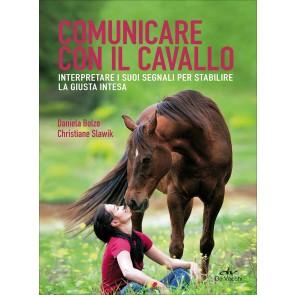 Comunicare con il cavallo. Interpretare i suoi segnali per stabilire la giusta intesa
