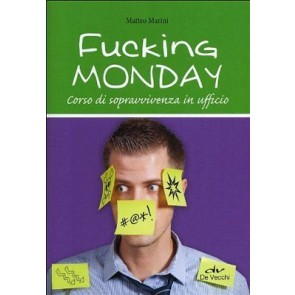 Fucking monday. Come arrivare indenni al sabato