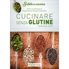 Cucinare senza glutine. Ricettario per celiaci