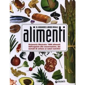Il grande libro degli alimenti. Dizionario illustrato: 1000 alimenti, dall'aquisto alla conservazione, dai metodi di cottura ai valori nutritivi